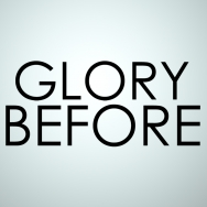 Glory Before
